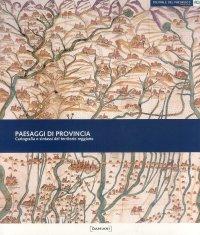 Paesaggi di provincia. Cartografia e sintassi del territorio reggiano