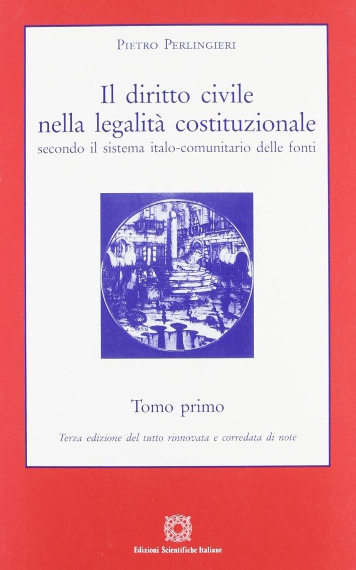 Il diritto civile nella legalità costituzionale secondo il sistema italo-comunitario delle fonti. Vol. 1