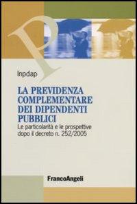 La previdenza complementare dei dipendenti pubblici. Le particolarità e le prospettive dopo il Decreto n. 252/2005