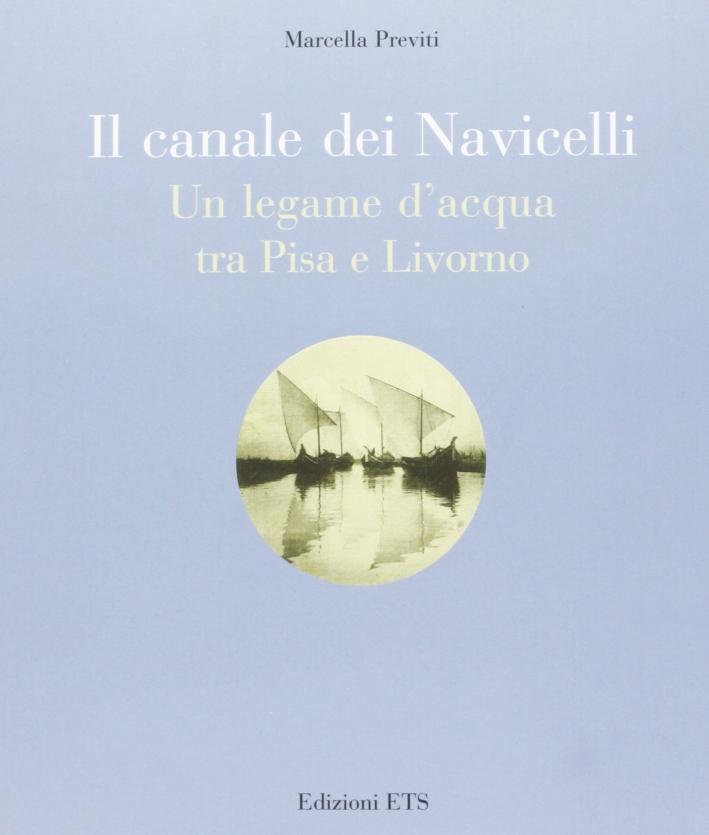 Il canale dei Navicelli. Un legame d'acqua tra Pisa e Livorno