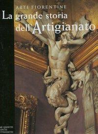 Arti fiorentine. La grande storia dell'artigianato. V. Il Seicento e il Settecento