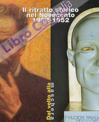 Il Ritratto Storico nel Novecento 1902-1952. Dal Volto alla Maschera