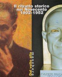 Il Ritratto Storico nel Novecento 1902-1952. Dal Volto alla Maschera
