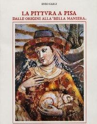 """La pittura a Pisa dalle origini alla """"bella maniera"""""""