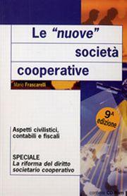 Nuove società cooperative. Aspetti civilistici, contabili e fiscali.
