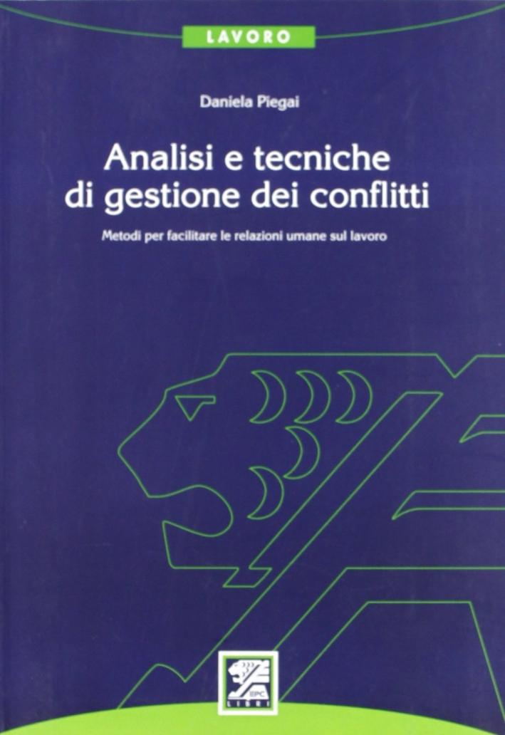 Analisi e Tecniche di Gestione dei Conflitti. Metodi per Facilitare le Relazione Umane sul Lavoro.