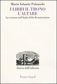 I libri, il trono, l'altare. La censura nell'Italia della Restaurazione.
