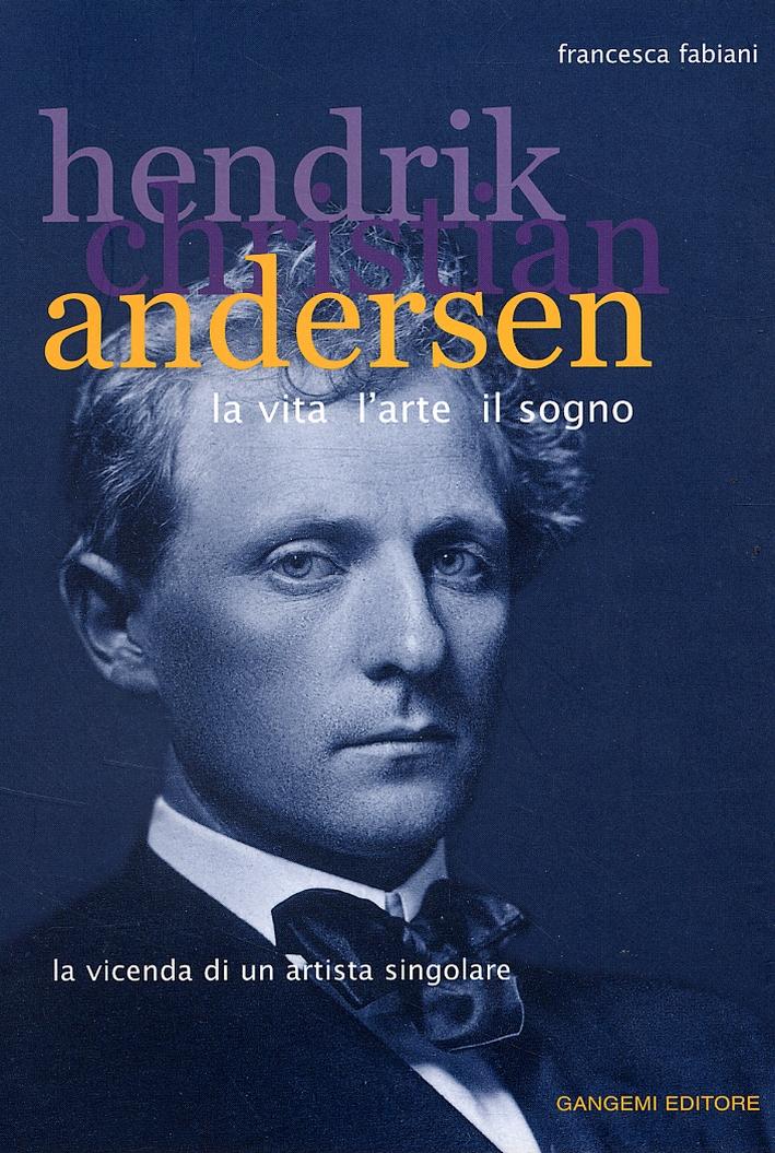 Hendrik Christian Andersen. La vita, l'arte, il sogno. La vicenda di un artista singolare.