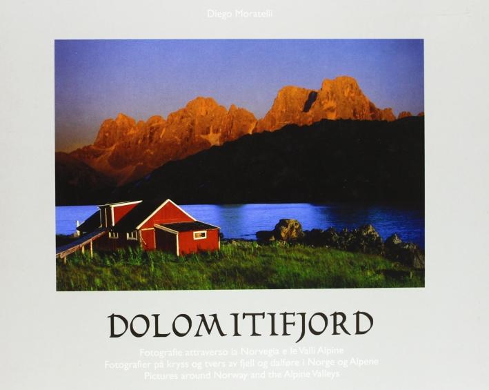 Dolomitifjord. Fotografie attraverso la Norvegia e le valli alpine.