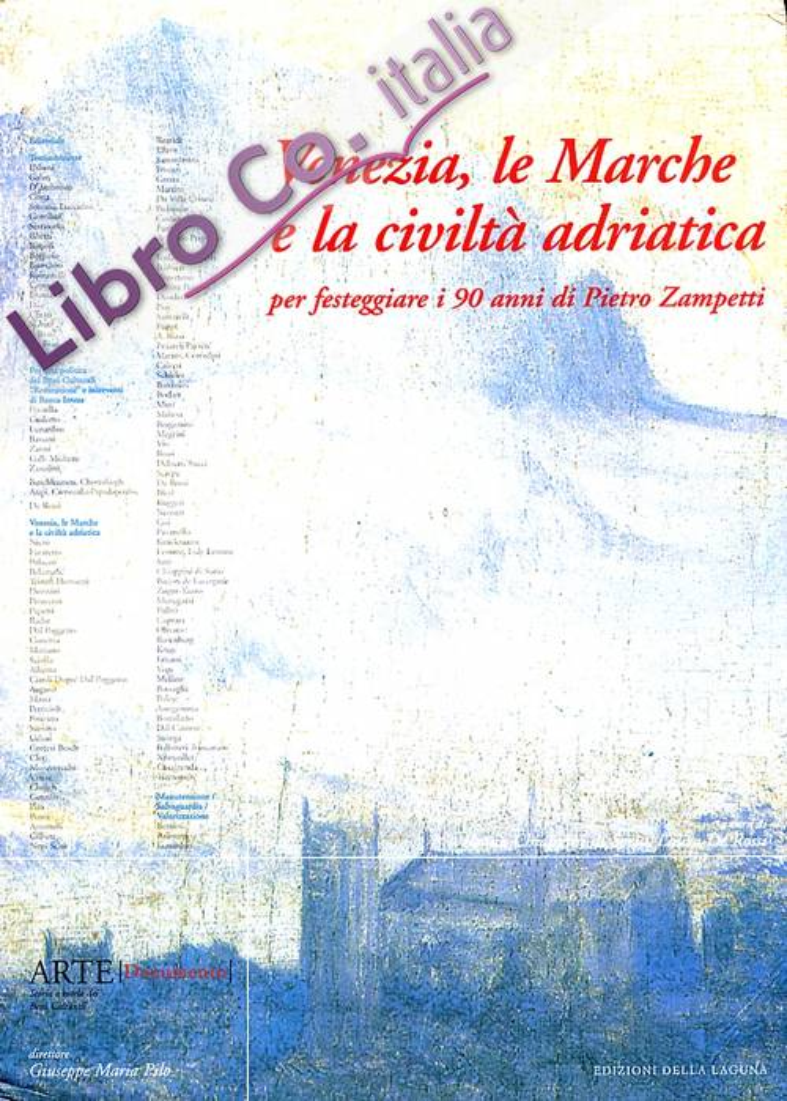 Arte Documento. 17/18/19. Venezia, le Marche e la civiltà adriatica. Per festeggiare i 90 anni di Pietro Zampetti.