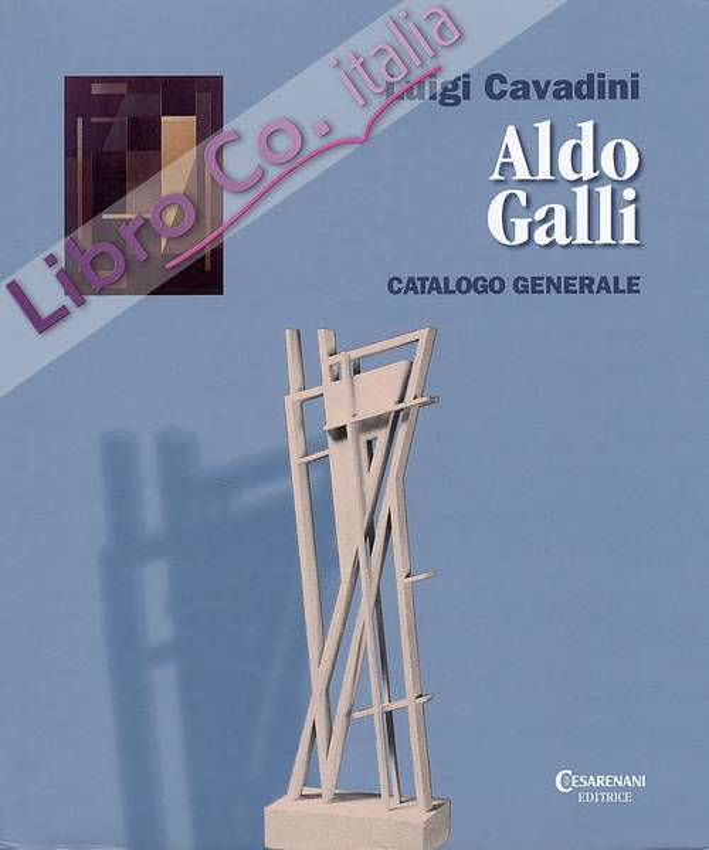 Aldo Galli. Catalogo generale.