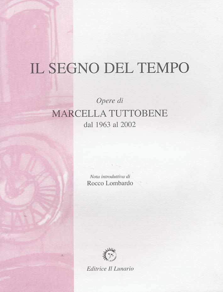 Il segno del tempo. Opere di Marcella Tuttobene dal 1963 al 2002.