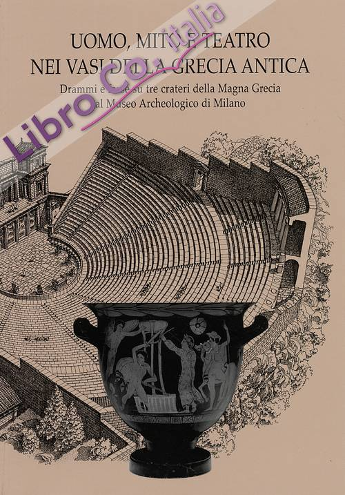Uomo, mito e teatro nei vasi della Grecia antica. Drammi e farse su tre crateri della Magna Grecia al Museo Archeologico di Milano.