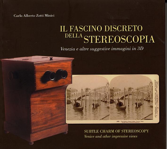 Il fascino discreto della stereoscopia. Venezia e altre suggestive immagini in 3D. The subtle charm of steroscopy. Venice and other fantastical images in 3D.