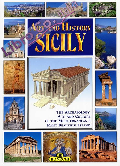 Art and History. Sicily. the Archaeology, Art, and Culture of the Mediterranean'S Most Beautiful Island.