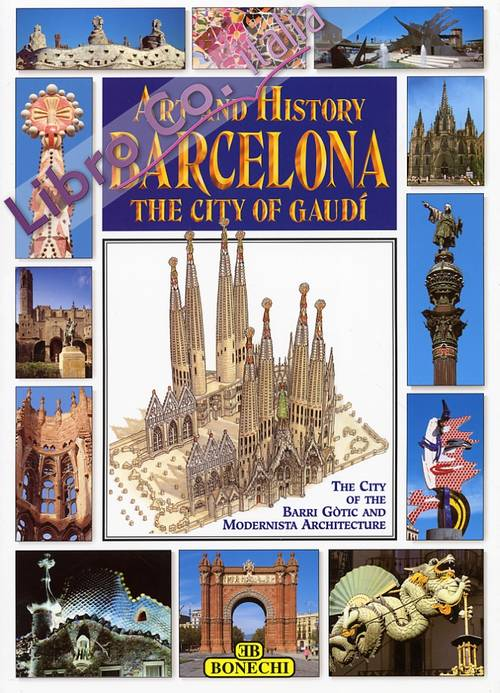 Art and History. Barcelona. The city of Gaudì. The city of Barri Gòtic and Modernista Architecture