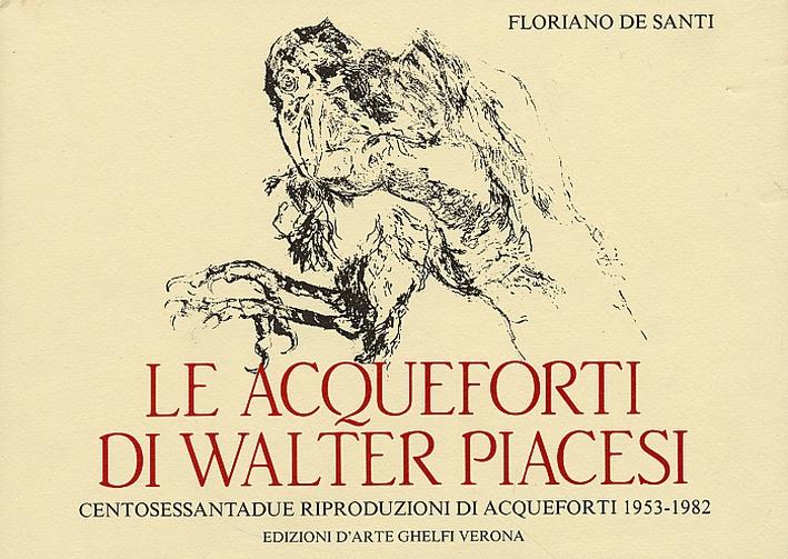 Le acqueforti di Walter Piacesi. Centosessantadue riproduzioni di acqueforti 1953-1982.