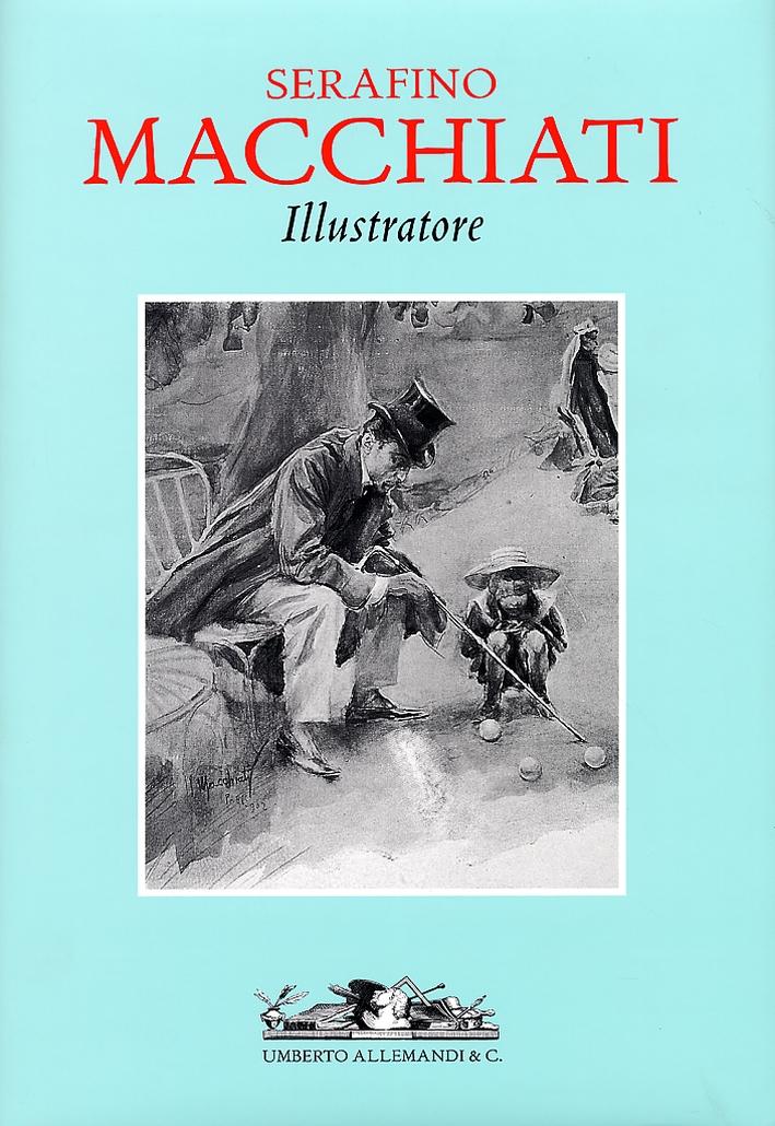 Serafino Macchiati Illustratore. [Ed. Italiano e Inglese]
