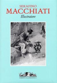 Serafino Macchiati Illustratore. [Ed. Italiano e Inglese].