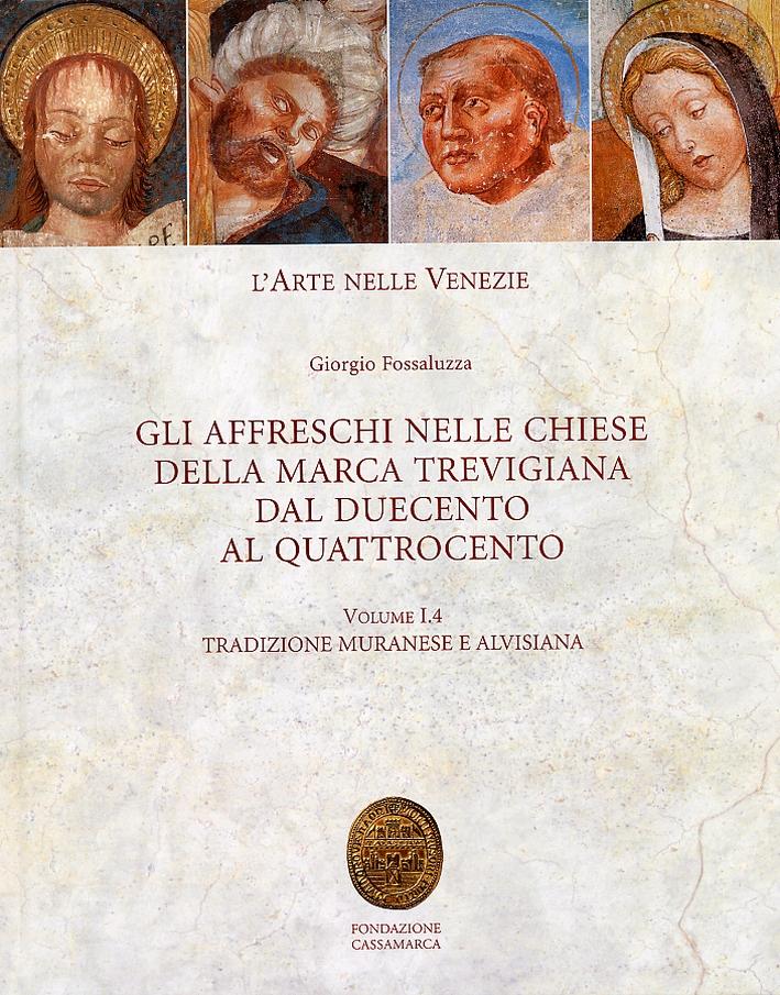 L'Arte nelle Venezie. Gli Affreschi nelle Chiese delle Marca Trevigiana dal Duecento al Quattrocento