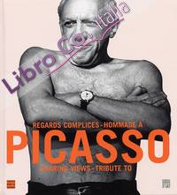 Regards complices. Hommage â Picasso. Sharing views. Tribute to Picasso.