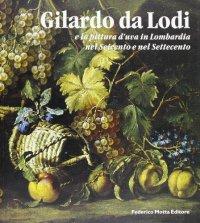 Gilardo da Lodi e la pittura d'uva in Lombardia nel Seicento e nel Settecento.