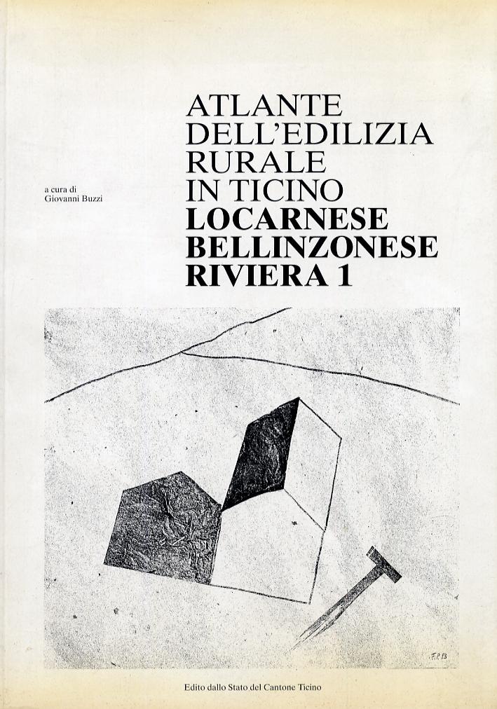 Atlante dell'edilizia rurale in Ticino. Locarnese, bellinzonese. Riviera. Vol 1 e 2.