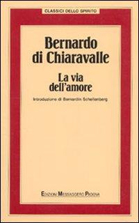 Bernardo di Chiaravalle. La via dell'amore