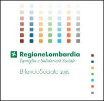 Bilancio sociale 2005. Regione Lombardia. Direzione generale famiglia e solidarietà sociale