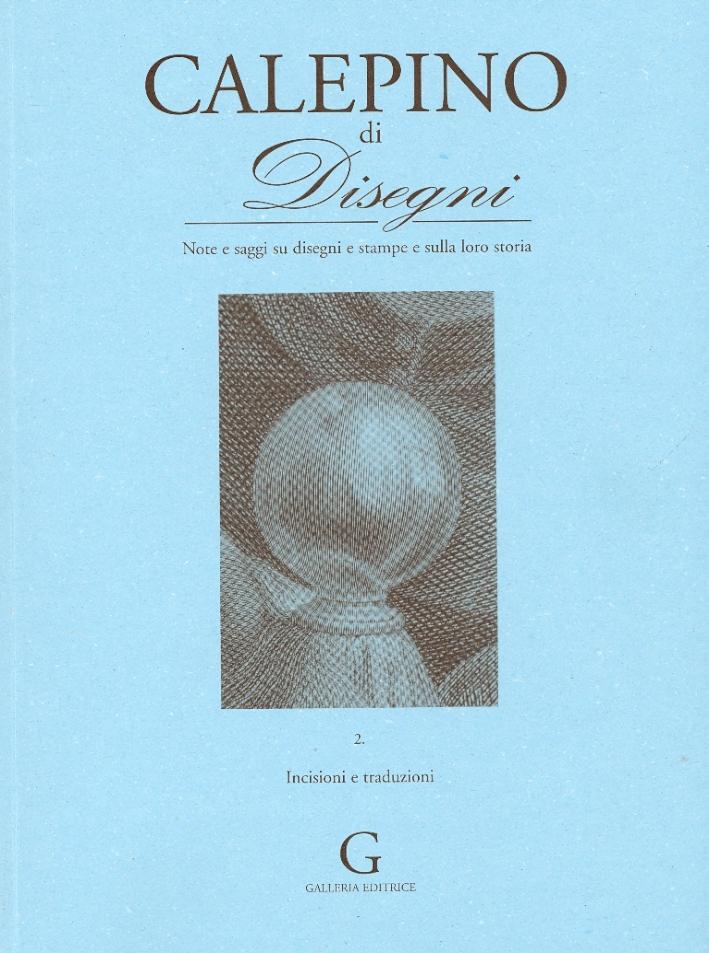 Calepino di Disegni. 2. Note e saggi su disegni e stampe e sulla loro storia. Incisioni e traduzioni