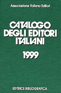 Catalogo degli editori italiani 1999. Con il rapporto 1998 sullo stato dell'editoria libraria in Italia