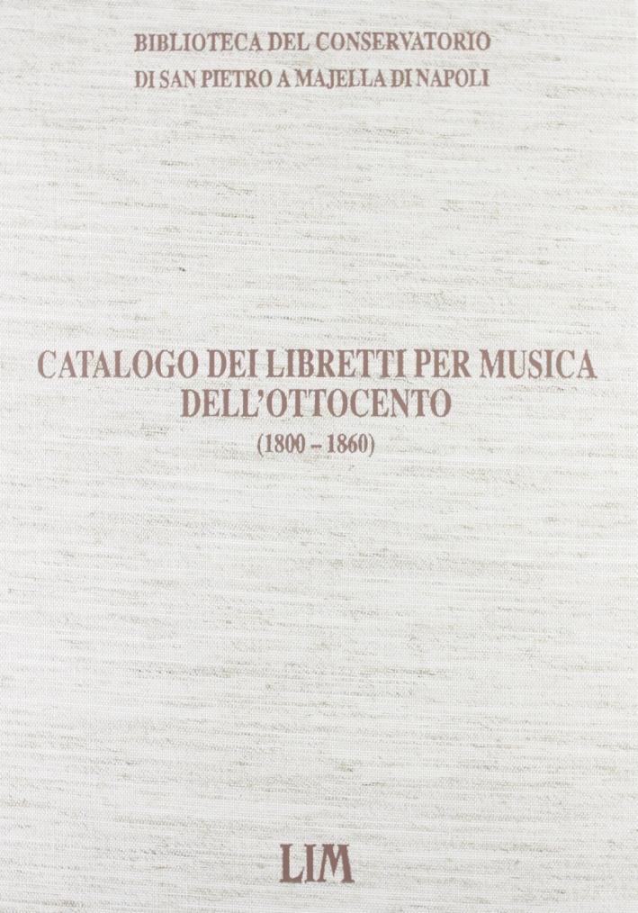 Catalogo dei libretti per musica dell'Ottocento (1800-1860). Biblioteca del Conservatorio di San Pietro a Majella di Napoli