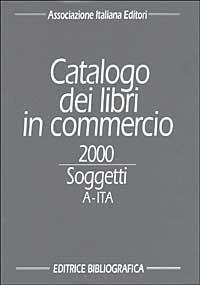 Associazione Italiana Editori. Catalogo dei libri in commercio 2000. Soggetti