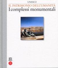 UNESCO Il patrimonio dell'umanità. II. I Complessi Monumentali.
