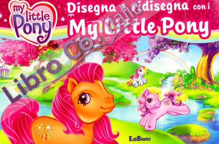Disegna e ridisegna con i My Little Pony. Ediz. illustrata. Con gadget