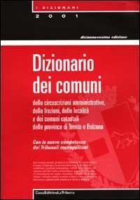 Dizionario dei comuni delle circoscrizioni amministrative, delle frazioni, delle località e dei comuni catastali delle province di Trento e Bolzano