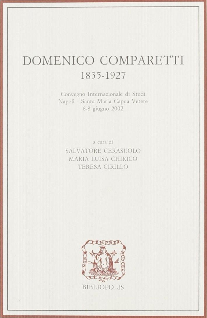 Domenico Comparetti 1835-1927. Convegno internazionale di studi (Santa Maria Capua Vetere, 6-8 giugno 2002)