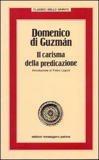 Domenico di Guzman. Il carisma della predicazione