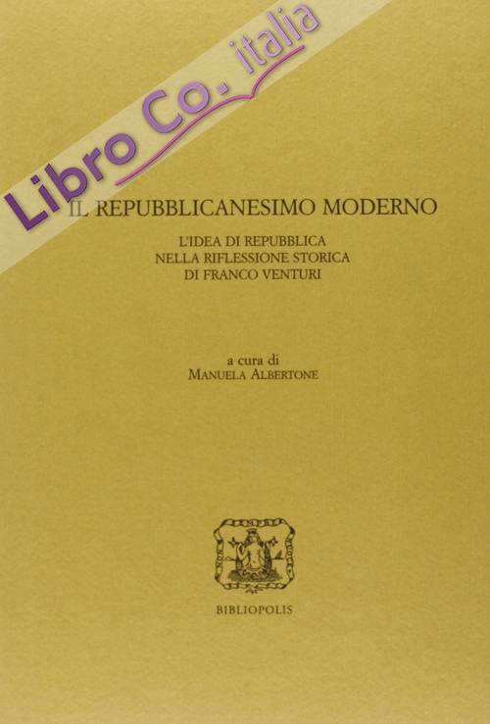 Il repubblicanesimo moderno. L'idea di Repubblica nella riflessione storica di Franco Venturi