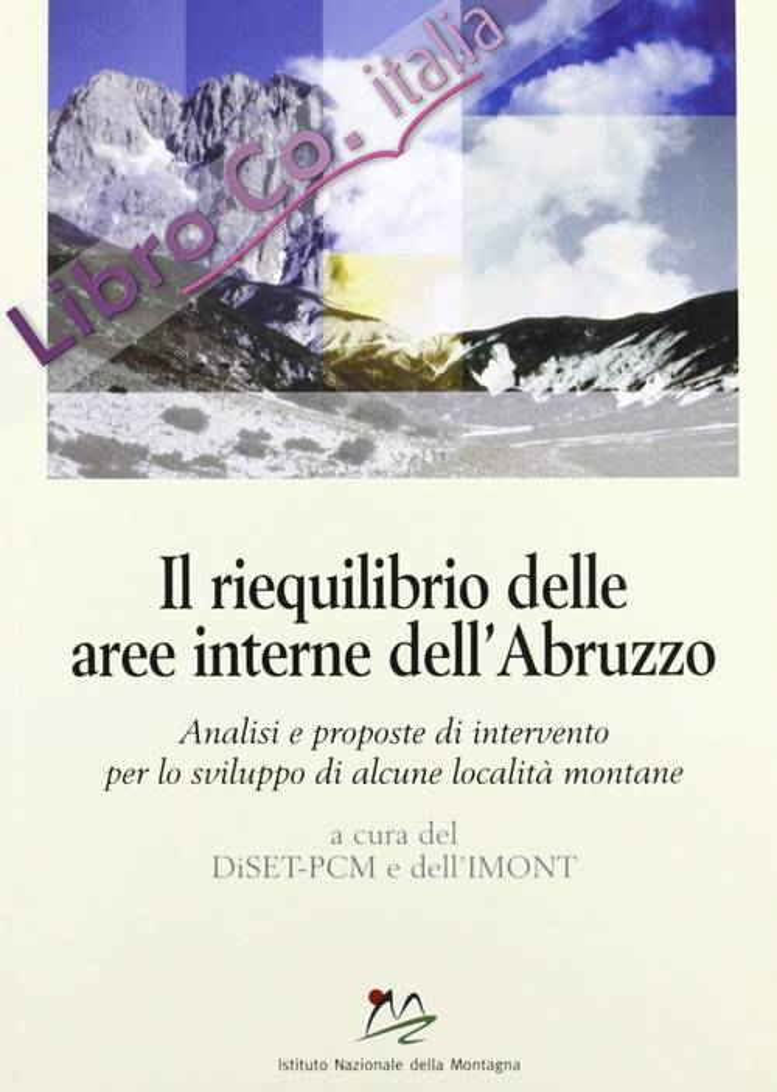 Il riequilibrio delle aree interne dell'Abruzzo. Analisi e proposte di intervento per lo sviluppo di alcune località montane.