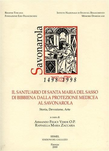 Il Santuario di Santa Maria del Sasso di Bibbiena dalla protezione medicea al Savonarola. Storia, devozione, arte
