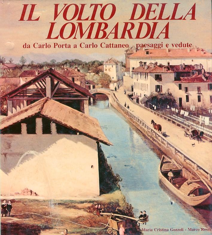 Il volto della Lombardia. Da Carlo Porta a Carlo Cattaneo. Paesaggi e vedute. 1800-1859.