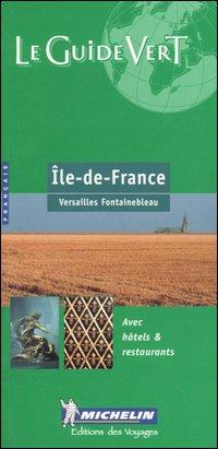 Île-de-France. Versailles, Fontainebleau. [French Ed.]