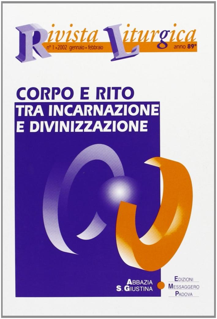 Rivista liturgica (2002). Vol. 1: Corpo e rito. Tra incarnazione e divinizzazione...