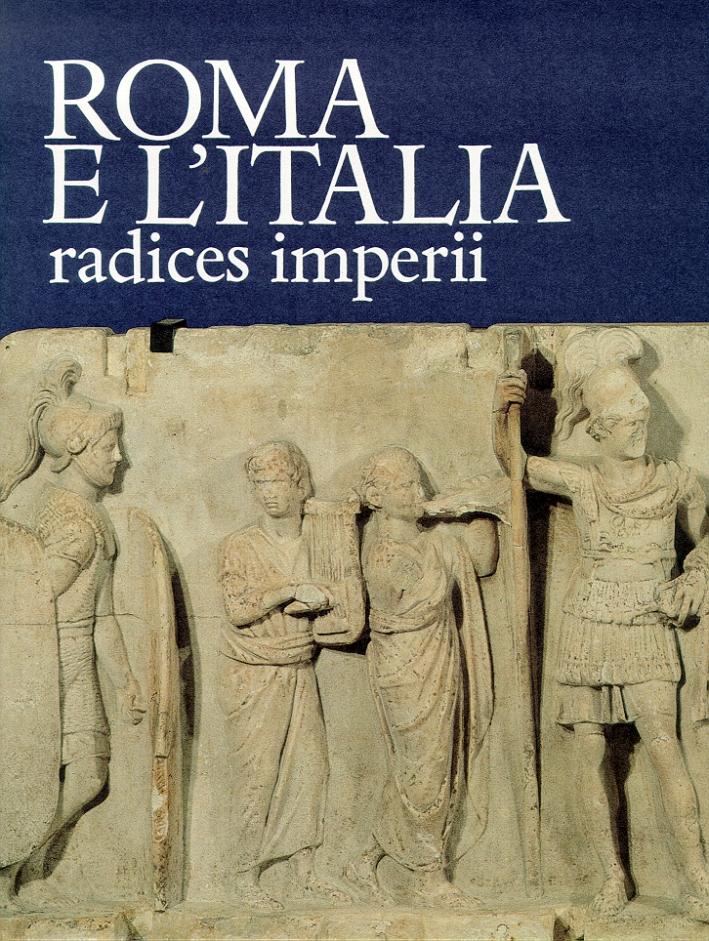 Roma e l'Italia. Radices imperii