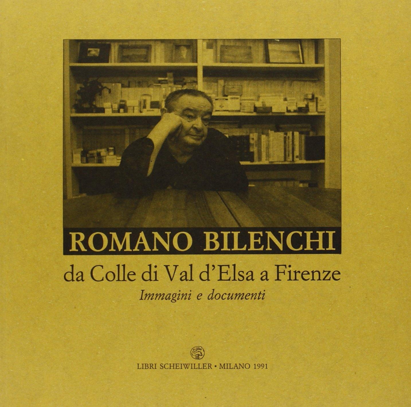 Romano Bilenchi. Da Colle di Val d'Elsa a Firenze. Immagini e documenti