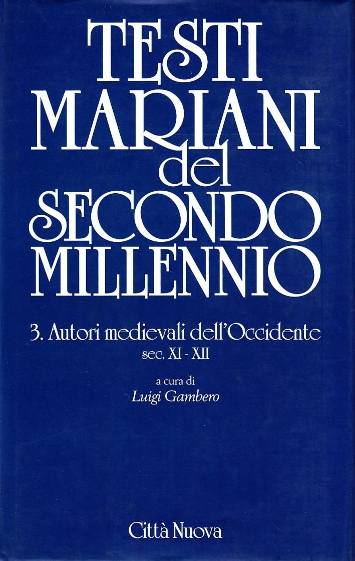 Testi Mariani del Secondo Millennio. Vol. 3: Autori Medievali dell'Occidente Secc. XI-XII...