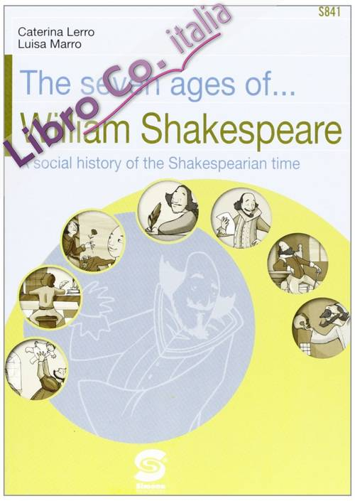The seven ages of... William Shakespeare. A social history of the Shakespearian time. Con CD-ROM.