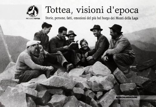 Tottea, visioni d'epoca. Storie, persone, fatti, emozioni del più bel borgo dei Monti della Laga.