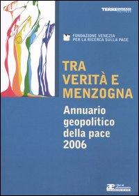 Tra verità e menzogna. Annuario geopolitico della pace 2006.